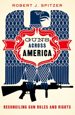 Guns Across America: Reconciling Gun Rules and Rights - Spitzer, Robert