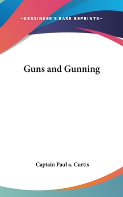 Guns and Gunning - Curtis, Captain Paul a