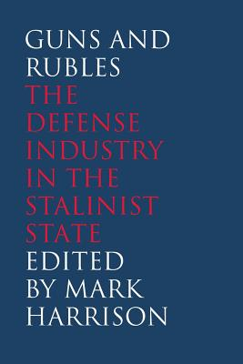 Guns and Rubles: The Defense Industry in the Stalinist State - Harrison, Mark (Editor)