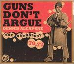 Guns Don't Argue: The Anthology '70-77