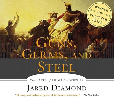 Guns, Germs and Steel: The Fates of Human Societies - Diamond, Jared, and Gardner, Grover, Professor (Narrator)
