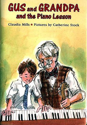 Gus and Grandpa and the Piano Lesson - Mills, Claudia