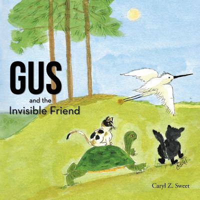 Gus and the Invisible Friend - Sweet, Caryl Z