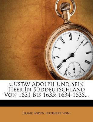 Gustav Adolph Und Sein Heer in Suddeutschland Von 1631 Bis 1635: 1634-1635... - Franz Soden (Freiherr Von) (Creator)