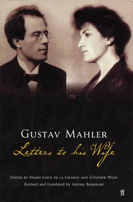 Gustav Mahler: Letters to his Wife - Mahler, Gustav, and Grange, Henry-LouisDe La (Editor), and Weiss, Gunther (Editor)