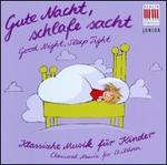 Gute Nacht, schlafe sacht: Klassische Musik für Kinder