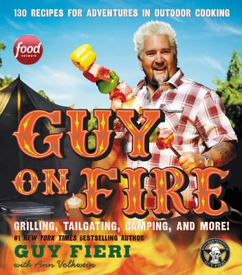 Guy on Fire: 130 Recipes for Adventures in Outdoor Cooking - Fieri, Guy