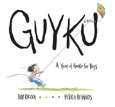 Guyku: A Year of Haiku for Boys - Raczka, Bob