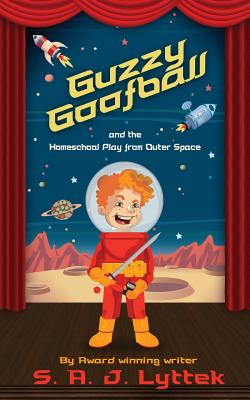 Guzzy Goofball and the Homeschool Play from Outer Space - Lyttek, S a J