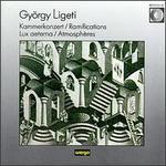 György Ligeti: Kammerkonzert; Ramifications; Lux aeterna; Atmosphères