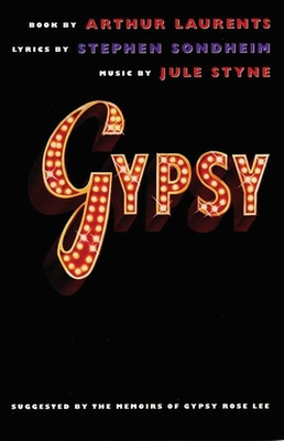 Gypsy - Laurents, Arthur, and Sondheim, Stephen, and Styne, Jule