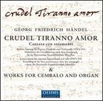 Händel: Crudel Tiranno Amore; Works for Cembalo & Organ