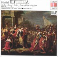 Händel: Jephtha - Axel Köhler (counter tenor); Catherine Denley (mezzo-soprano); Christiane Oelze (soprano); John Mark Ainsley (tenor);...