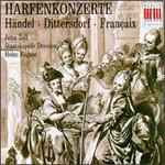 Händel, Karl Ditters von Dittersdorf, Jean Françaix: Harfenkonzerte