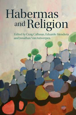 Habermas and Religion - Calhoun, Craig, and Mendieta, Eduardo, and VanAntwerpen, Jonathan