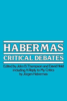 Habermas: Critical Debates - Thompson, John B (Editor), and Held, David, Prof. (Editor)