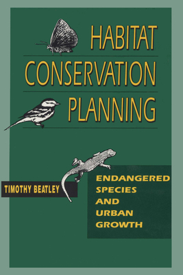 Habitat Conservation Planning: Endangered Species and Urban Growth - Beatley, Timothy, Professor