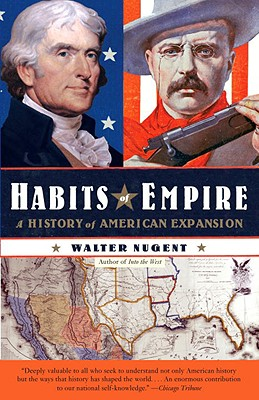 Habits of Empire: A History of American Expansion - Nugent, Walter
