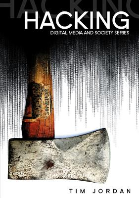 Hacking: Digital Media and Technological Determinism - Jordan, Tim, Dr.