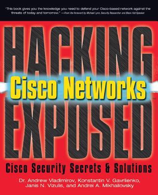 Hacking Exposed Cisco Networks: Cisco Security Secrets & Solutions - Vladimirov, Andrew, and Gavrilenko, Konstantin, and Mikhailovsky, Andrei