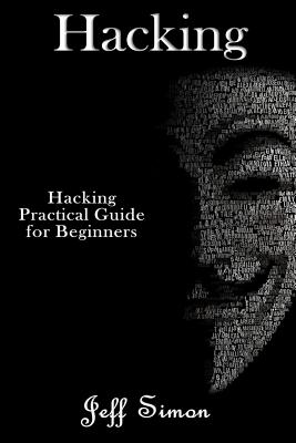 Hacking: Hacking Practical Guide for Beginners - Simon, Jeff