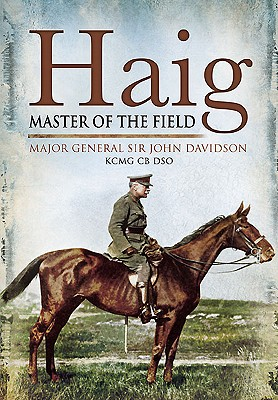 Haig: Master of the Field - Davidson, John, and Davidson, Tavish