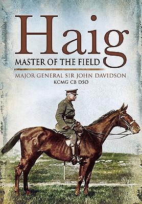 Haig: Master of the Field - Davidson, John, and Davidson, Tavish