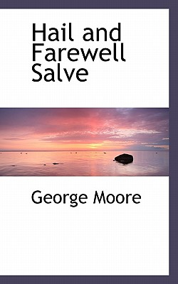 Hail and Farewell Salve - Moore, George