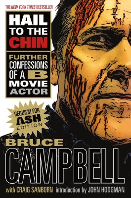 Hail to the Chin: Further Confessions of A B Movie Actor - Campbell, Bruce, and Sanborn, Craig, and Hodgman, John (Introduction by)
