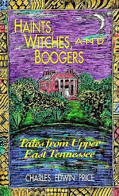 Haints, Witches, and Boogers: Tales from Upper East Tennessee - Price, Charles Edwin, and Blaustein, Richard (Foreword by)