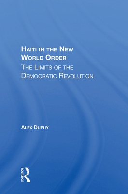 Haiti In The New World Order: The Limits Of The Democratic Revolution - Dupuy, Alex