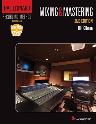 Hal Leonard Recording Method - Book 6: Mixing & Mastering: Music Pro Guides - Gibson, Bill