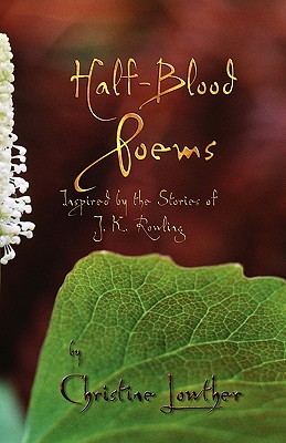 Half-Blood Poems: Inspired by the Stories of J.K. Rowling - Lowther, Christine