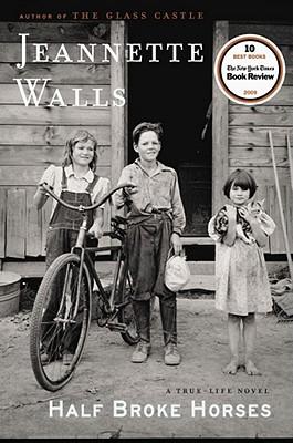 Half Broke Horses: A True-Life Novel - Walls, Jeannette