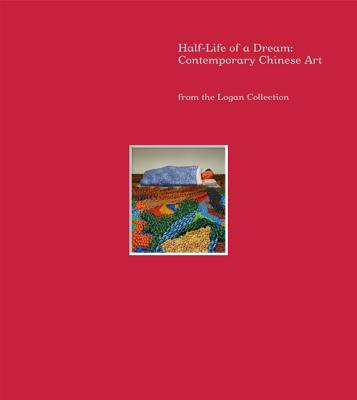 Half-Life of a Dream: Contemporary Chinese Art from the Logan Collection - Kelley, Jeff