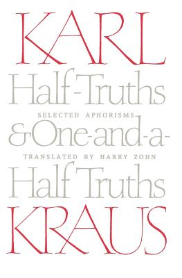 Half-Truths and One-And-A-Half Truths: Selected Aphorisms - Kraus, Karl, and Zohn, Harry (Translated by)