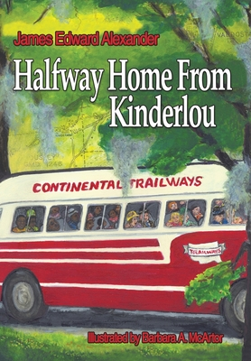Half Way Home from Kinderlou: The Happy Childhood Memories of a Grandfather - Alexander, James Edward