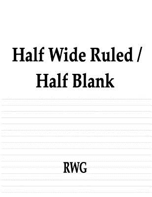Half Wide Ruled / Half Blank: 50 Pages 8.5 X 11 - Rwg