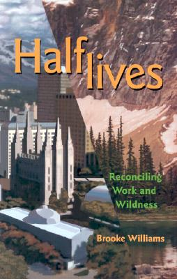 Halflives: Reconciling Work and Wildness - Williams, Brooke