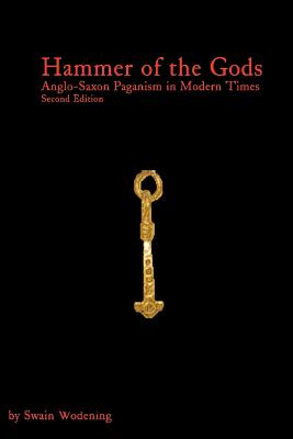 Hammer of the Gods: Anglo-Saxon Paganism in Modern Times Second Edition - Wodening, Swain