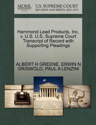 Hammond Lead Products, Inc. V. U.S. U.S. Supreme Court Transcript of Record with Supporting Pleadings - Greene, Albert H, and Griswold, Erwin N, and Lenzini, Paul A
