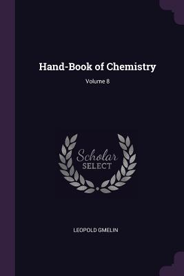Hand-Book of Chemistry; Volume 8 - Gmelin, Leopold