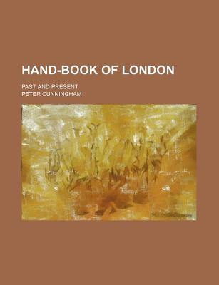 Hand-Book of London; Past and Present - Cunningham, Peter