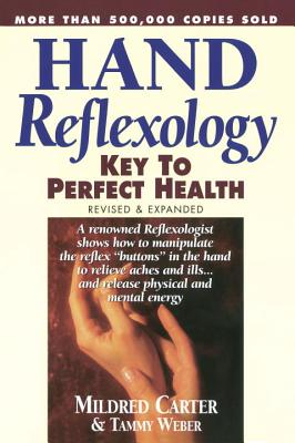 Hand Reflexology: Key to Perfect Health - Carter, Mildred, and Weber, Tammy, and Hussain, Z, M.B., B.S. (Foreword by)