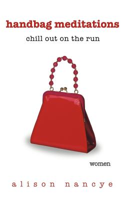 Handbag Meditations: Chill Out on the Run - Nancye, Alison