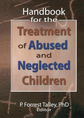 Handbook for the Treatment of Abused and Neglected Children - Talley, P Forrest (Editor)
