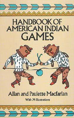 Handbook of American Indian Games - Macfarlan, Allan And Paulette