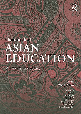 Handbook of Asian Education: A Cultural Perspective - Zhao, Yong (Editor), and Lei, Jing (Editor), and Li, Guofang, PhD (Editor)
