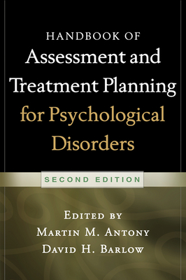 Handbook of Assessment and Treatment Planning for Psychological Disorders - Antony, Martin M, PhD, Abpp (Editor), and Barlow, David H, PhD, Abpp (Editor)