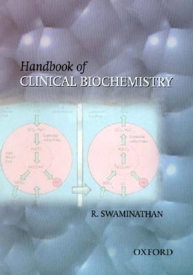 Handbook of Clinical Biochemistry - Swaminathan, R, Professor